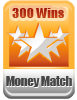 300 Wins Money Match
